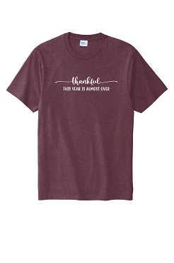 Thankful 2020 is almost over ( Port and Company super soft roomy tee)